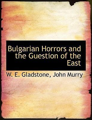 Bulgarian Horrors and the Guestion of the East