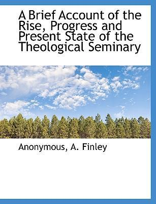 A Brief Account of the Rise, Progress and Present State of the Theological Seminary