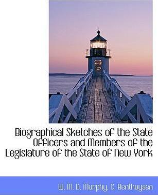 Biographical Sketches of the State Officers and Members of the Legislature of the State of New York