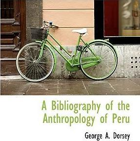 A Bibliography of the Anthropology of Peru