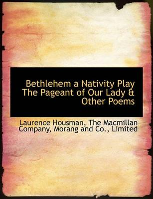 Bethlehem a Nativity Play the Pageant of Our Lady & Other Poems