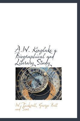 A.W. Kinglake a Biographical and Literary Study