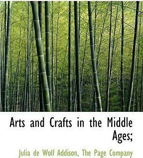 Arts and Crafts in the Middle Ages;