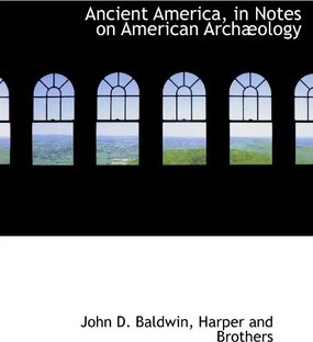 Ancient America, in Notes on American Arch Ology
