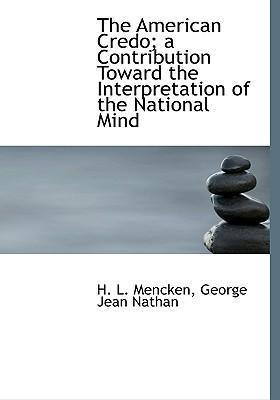 The American Credo; A Contribution Toward the Interpretation of the National Mind