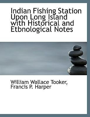 Indian Fishing Station Upon Long Island with Historical and Etbnological Notes