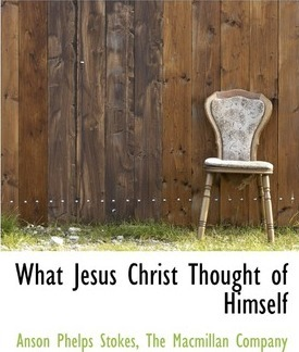 What Jesus Christ Thought of Himself
