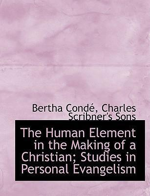 The Human Element in the Making of a Christian; Studies in Personal Evangelism