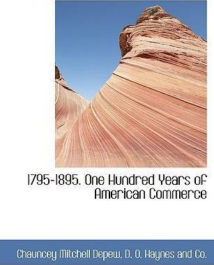 1795-1895. One Hundred Years of American Commerce