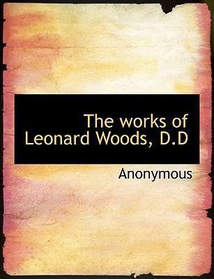 The Works of Leonard Woods, D.D