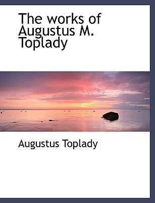 The Works of Augustus M. Toplady