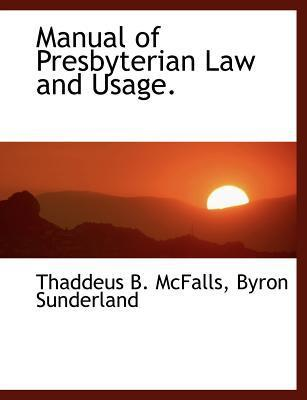 Manual of Presbyterian Law and Usage.