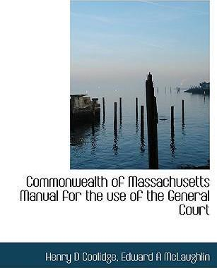 Commonwealth of Massachusetts Manual for the Use of the General Court