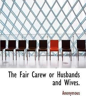 The Fair Carew or Husbands and Wives.