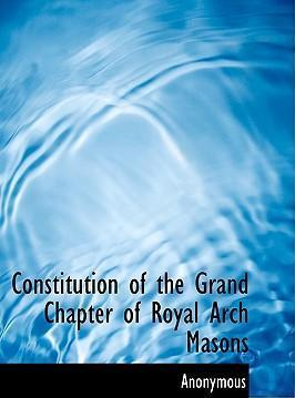 Constitution of the Grand Chapter of Royal Arch Masons