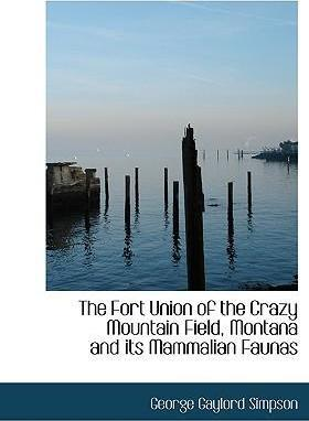 The Fort Union of the Crazy Mountain Field, Montana and Its Mammalian Faunas