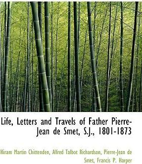 Life, Letters and Travels of Father Pierre-Jean de Smet, S.J., 1801-1873