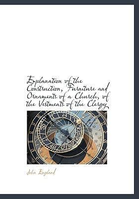 Explanation of the Construction, Furniture and Ornaments of a Church, of the Vestments of the Clergy