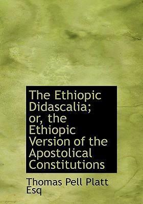 The Ethiopic Didascalia; Or, the Ethiopic Version of the Apostolical Constitutions