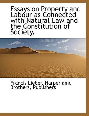 Essays on Property and Labour as Connected with Natural Law and the Constitution of Society.