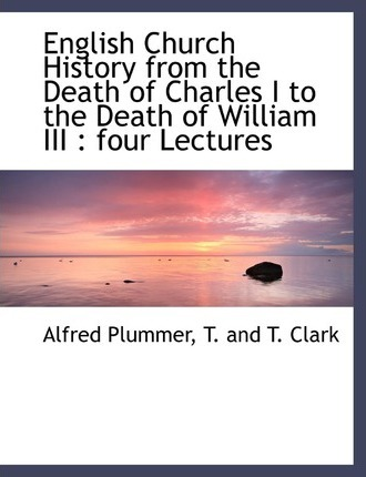 English Church History from the Death of Charles I to the Death of William III