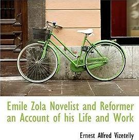 Mile Zola Novelist and Reformer an Account of His Life and Work