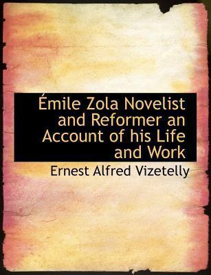 Emile Zola Novelist and Reformer an Account of His Life and Work