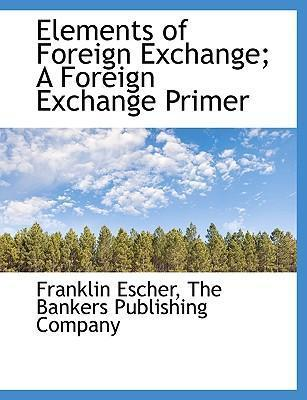Elements of Foreign Exchange; A Foreign Exchange Primer