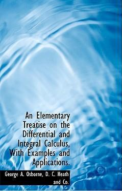 An Elementary Treatise on the Differential and Integral Calculus, with Examples and Applications.