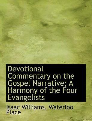 Devotional Commentary on the Gospel Narrative; A Harmony of the Four Evangelists