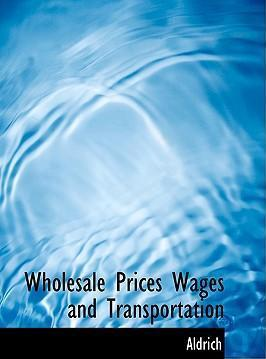 Wholesale Prices Wages and Transportation