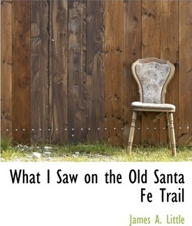 What I Saw on the Old Santa Fe Trail