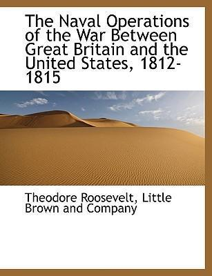 The Naval Operations of the War Between Great Britain and the United States, 1812-1815
