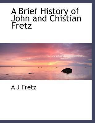 A Brief History of John and Chistian Fretz