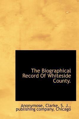 The Biographical Record of Whiteside County.