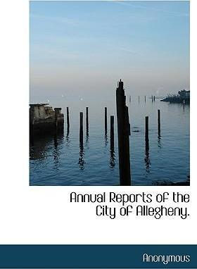 Annual Reports of the City of Allegheny.