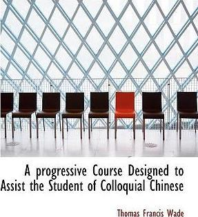 A Progressive Course Designed to Assist the Student of Colloquial Chinese