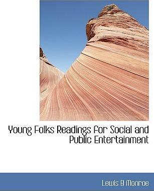 Young Folks Readings for Social and Public Entertainment