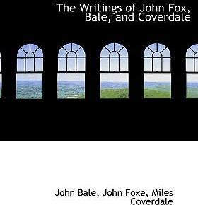 The Writings of John Fox, Bale, and Coverdale