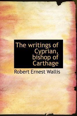 The Writings of Cyprian, Bishop of Carthage
