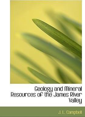 Geology and Mineral Resources of the James River Valley