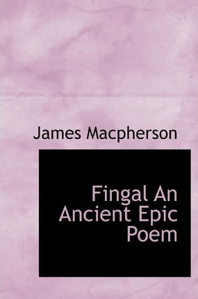 Fingal an Ancient Epic Poem