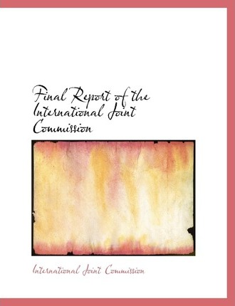 Final Report of the International Joint Commission