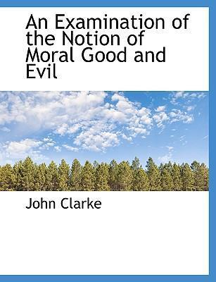 An Examination of the Notion of Moral Good and Evil