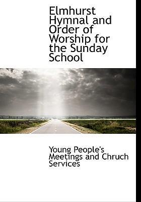 Elmhurst Hymnal and Order of Worship for the Sunday School