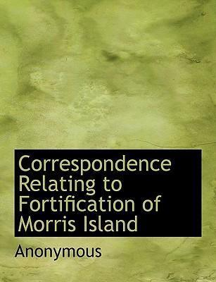 Correspondence Relating to Fortification of Morris Island