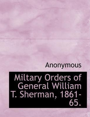 Miltary Orders of General William T. Sherman, 1861-65.