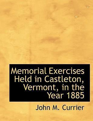 Memorial Exercises Held in Castleton, Vermont, in the Year 1885