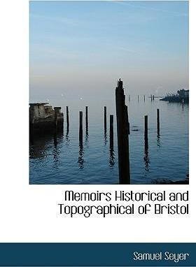 Memoirs Historical and Topographical of Bristol