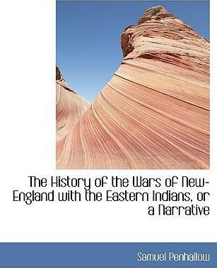 The History of the Wars of New-England with the Eastern Indians, or a Narrative